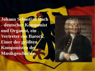 Johann Sebastian Bach - deutscher Komponist und Organist, ein Vertreter des