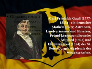 Carl Friedrich Gauß (1777-1855) - ein deutscher Mathematiker, Astronom, Land