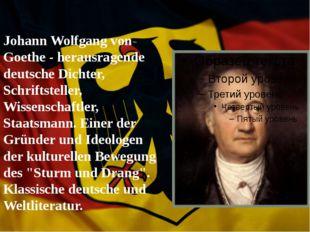 Johann Wolfgang von Goethe - herausragende deutsche Dichter, Schriftsteller,