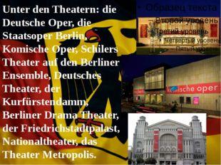 Unter den Theatern: die Deutsche Oper, die Staatsoper Berlin, Komische Oper,