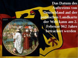 Das Datum des Auftretens von Deutschland auf der politischen Landkarte der W