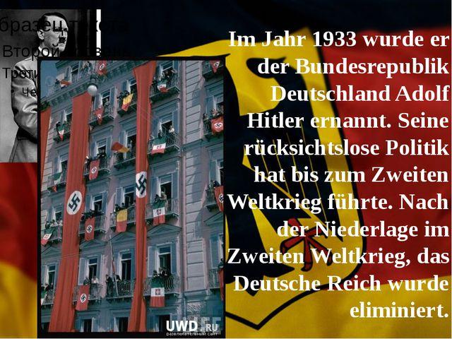 Im Jahr 1933 wurde er der Bundesrepublik Deutschland Adolf Hitler ernannt. S...