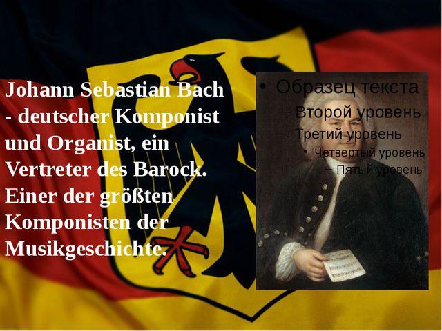 Johann Sebastian Bach - deutscher Komponist und Organist, ein Vertreter des...