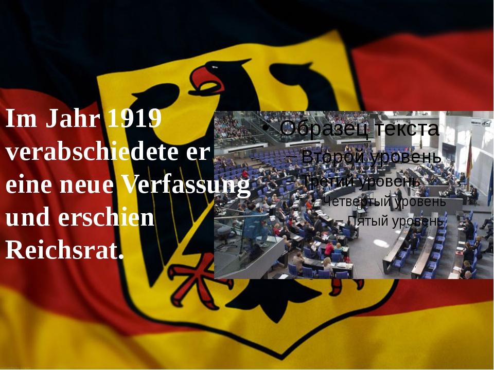 Im Jahr 1919 verabschiedete er eine neue Verfassung und erschien Reichsrat.