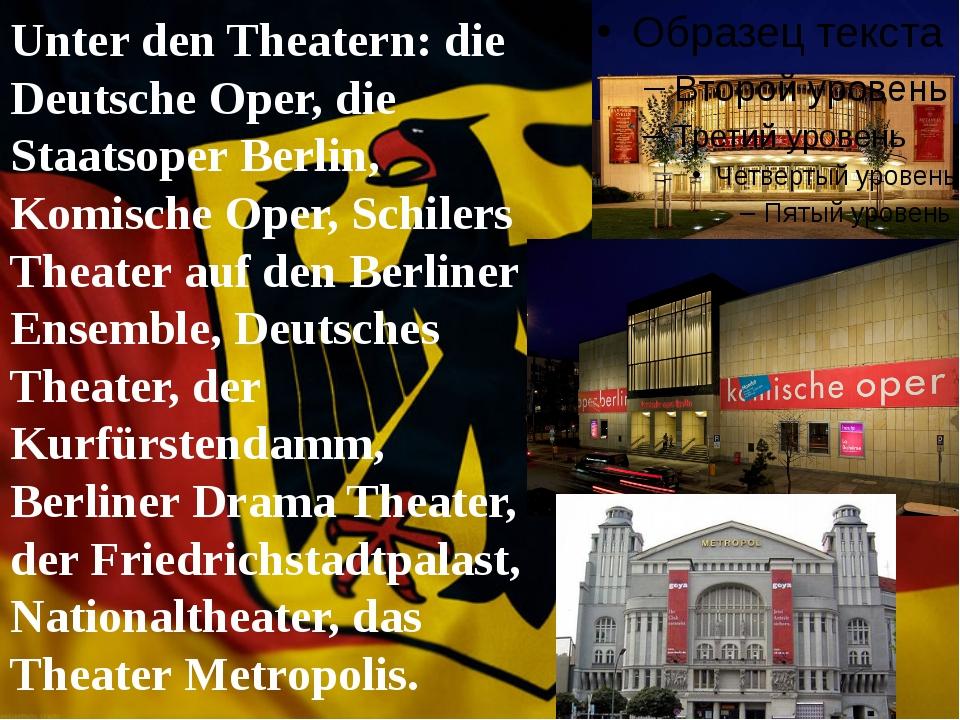 Unter den Theatern: die Deutsche Oper, die Staatsoper Berlin, Komische Oper,...