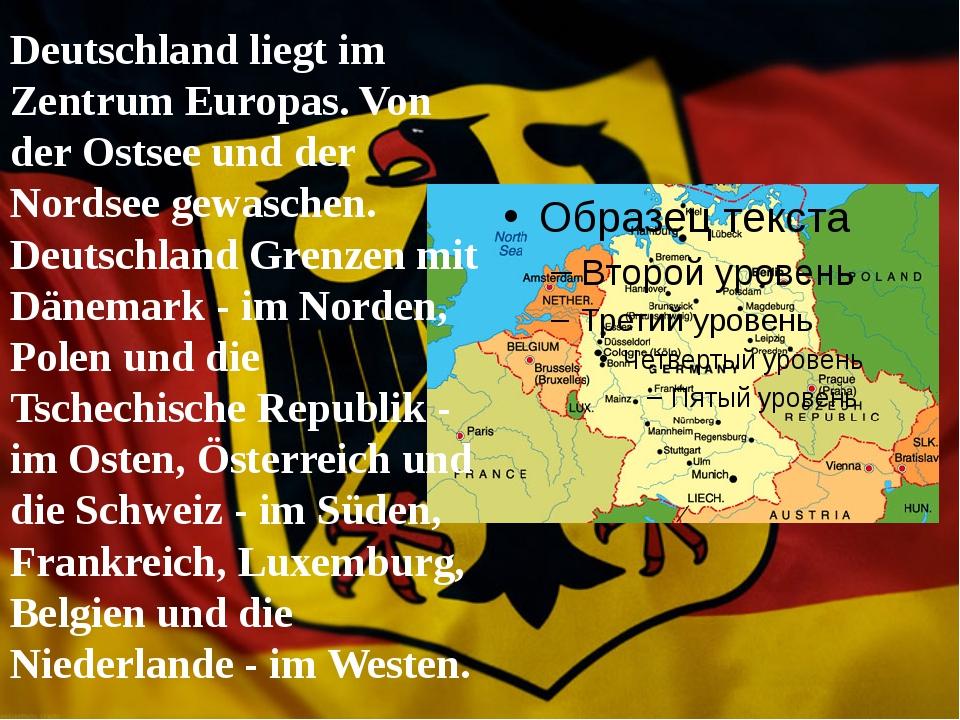 Deutschland liegt im Zentrum Europas. Von der Ostsee und der Nordsee gewasch...