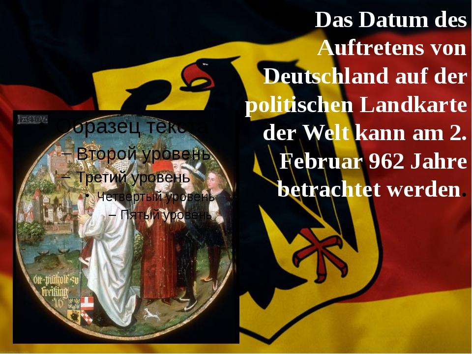 Das Datum des Auftretens von Deutschland auf der politischen Landkarte der W...