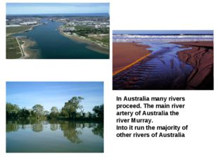 In Australia many rivers proceed. The main river artery of Australia the rive