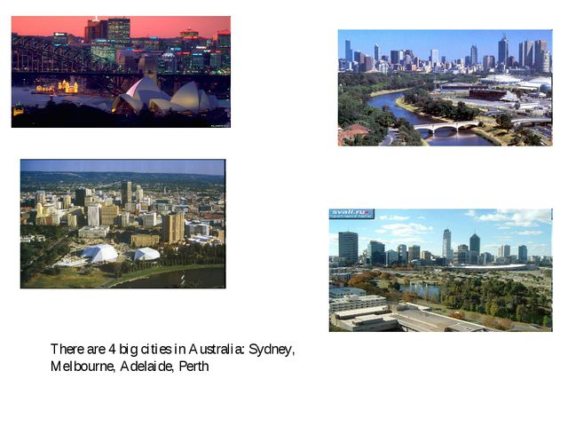 There are 4 big cities in Australia: Sydney, Melbourne, Adelaide, Perth