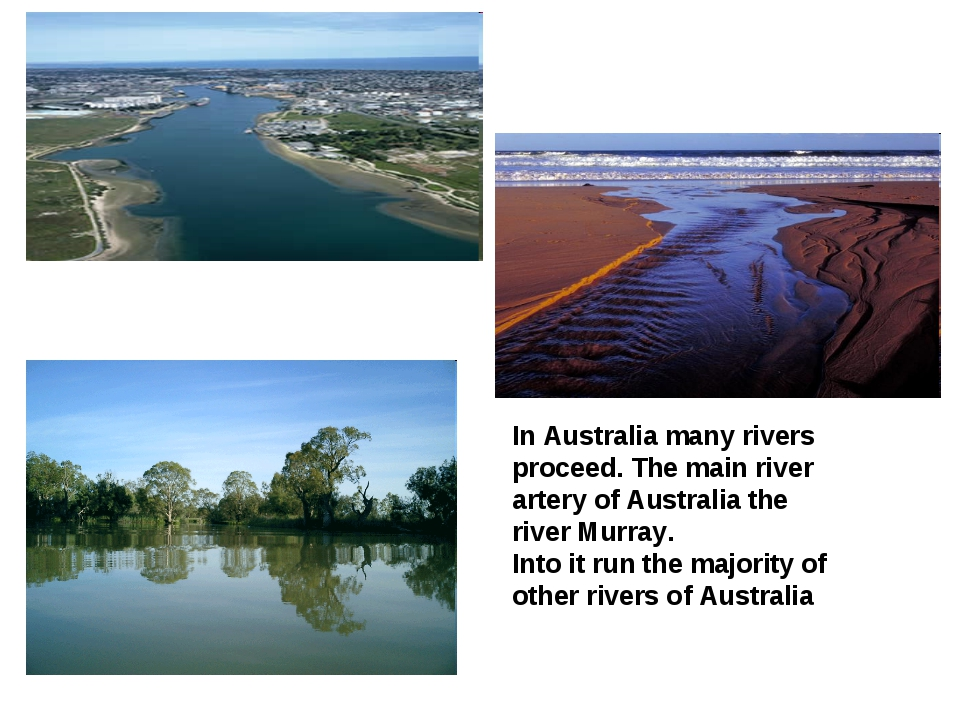 In Australia many rivers proceed. The main river artery of Australia the rive...