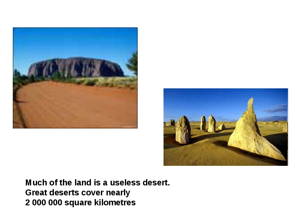 Much of the land is a useless desert. Great deserts cover nearly 2 000 000 sq...