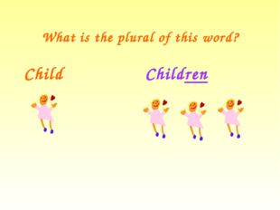 What is the plural of this word? Child Children