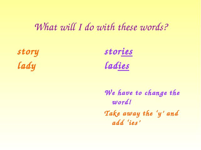 What will I do with these words? story lady stories ladies We have to change...