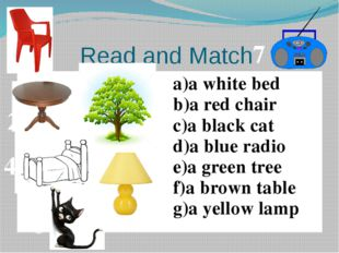 Read and Match 1 2 3 4 5 6 7 a white bed a red chair ablack cat a blue radio