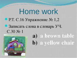 Home work Р.Т. С.16 Упражнение № 1,2 Записать слова в словарь УЧ. С.30 № 1 a