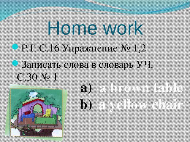 Home work Р.Т. С.16 Упражнение № 1,2 Записать слова в словарь УЧ. С.30 № 1 a...
