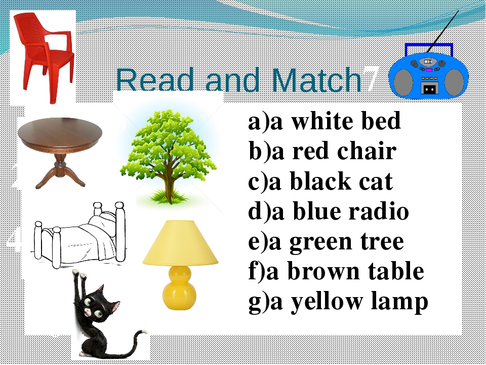 Read and Match 1 2 3 4 5 6 7 a white bed a red chair ablack cat a blue radio...
