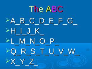 The ABC A_B_C_D_E_F_G_ H_I_J_K_ L_M_N_O_P_ Q_R_S_T_U_V_W_ X_Y_Z_