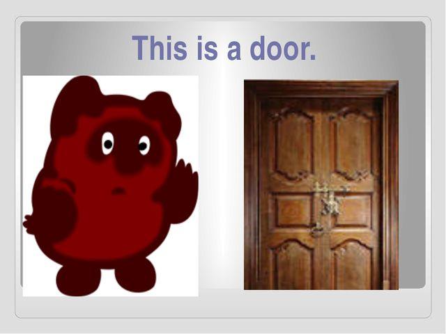 This is a door.