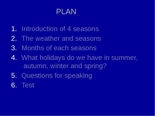 Introduction of 4 seasons The weather and seasons Months of each seasons What...