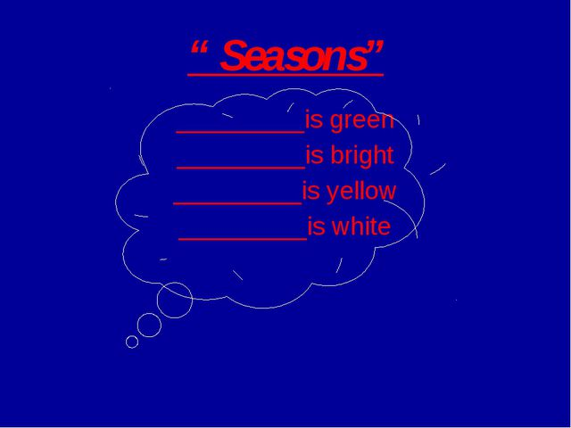 """"""" Seasons"""" _________is green _________is bright _________is yellow _________i..."""
