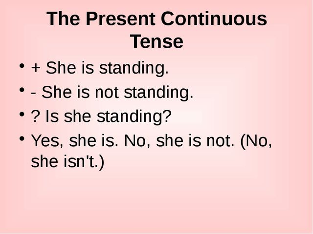 The Present Continuous Tense + She is standing. - She is not standing. ? Is s...