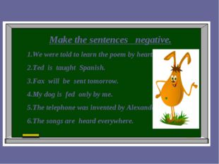 Make the sentences negative. 1.We were told to learn the poem by heart. 2.Te