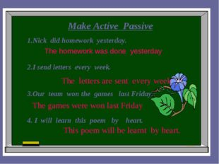 Make Active Passive 1.Nick did homework yesterday. 2.I send letters every we
