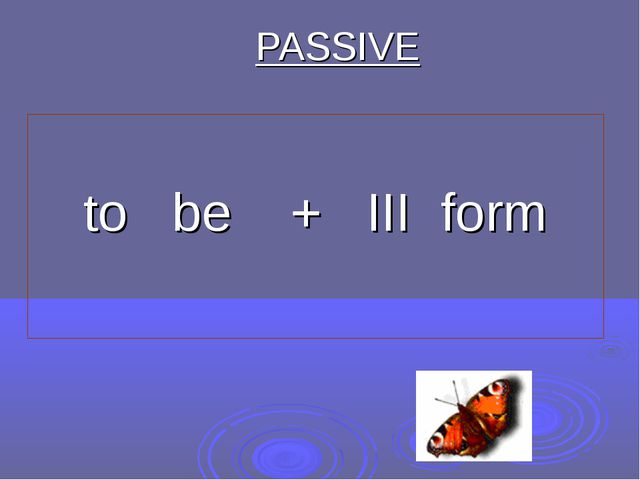 PASSIVE to be + III form