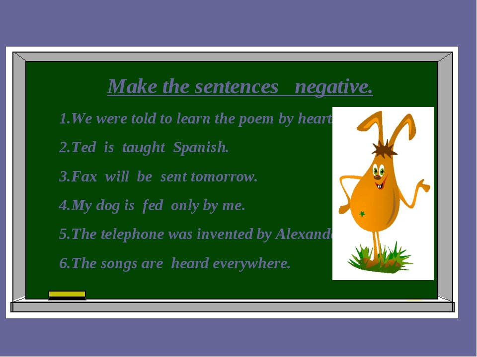 Make the sentences negative. 1.We were told to learn the poem by heart. 2.Te...