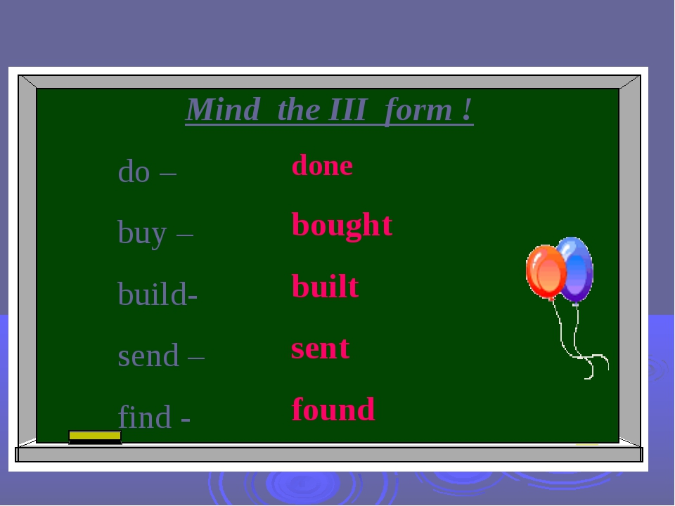 Mind the III form ! do – buy – build- send – find - done bought built sent fo...