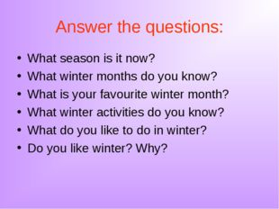 Answer the questions: What season is it now? What winter months do you know?