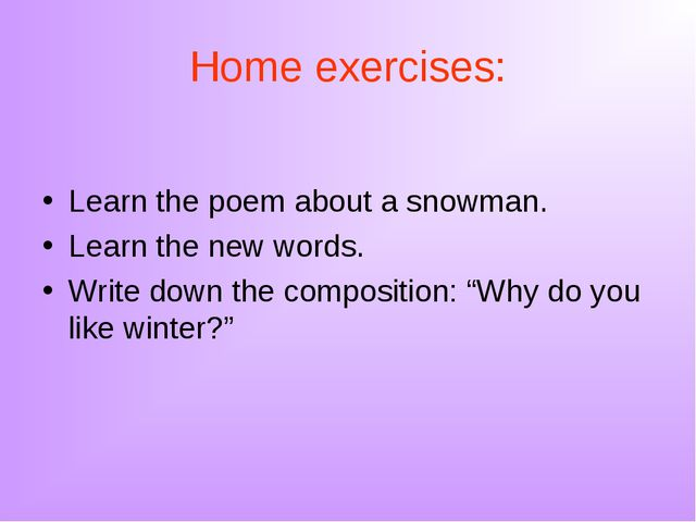 Home exercises: Learn the poem about a snowman. Learn the new words. Write do...