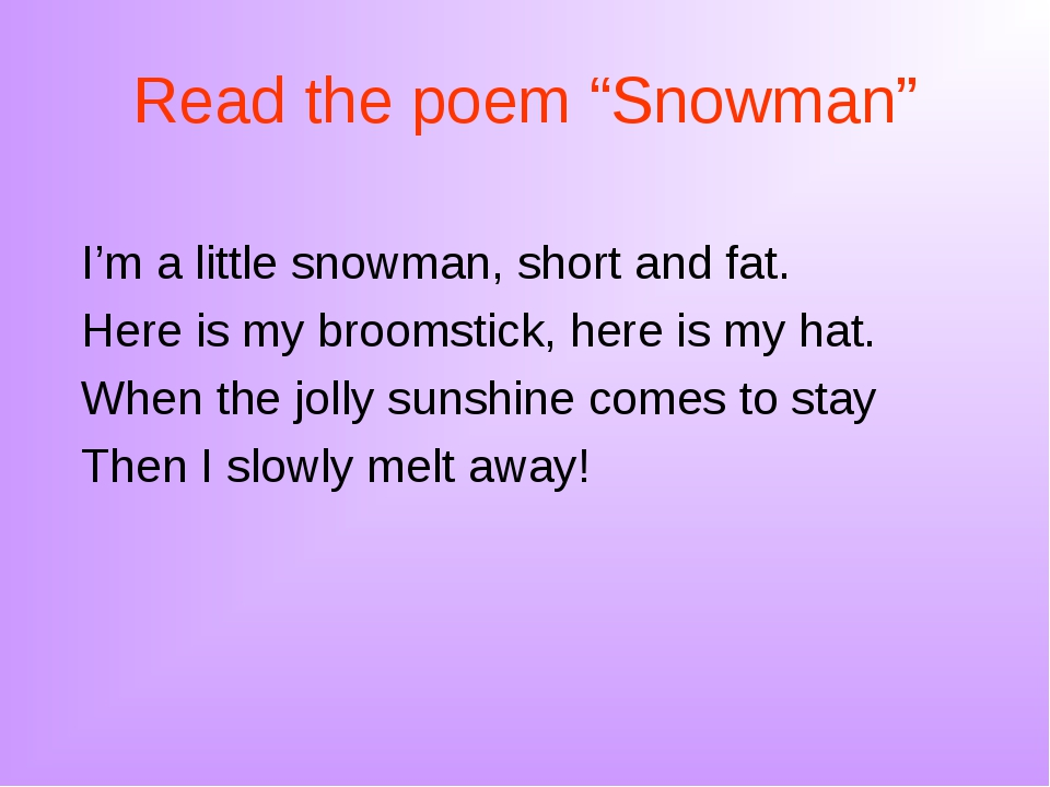 """Read the poem """"Snowman"""" I'm a little snowman, short and fat. Here is my broom..."""
