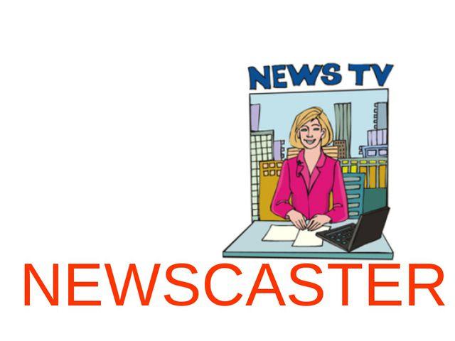 NEWSCASTER