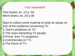 Text books: ex. 13 p. 58 Work books: ex. 28 p 30 Start to collect some materi