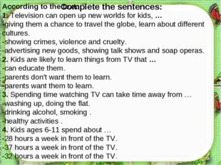 Complete the sentences: According to the text: 1. Television can open up new
