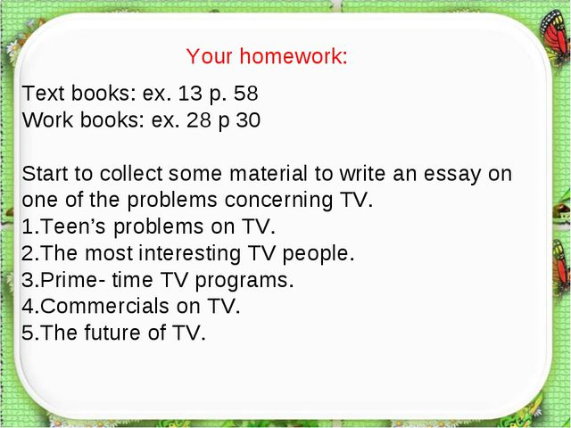 Text books: ex. 13 p. 58 Work books: ex. 28 p 30 Start to collect some materi...
