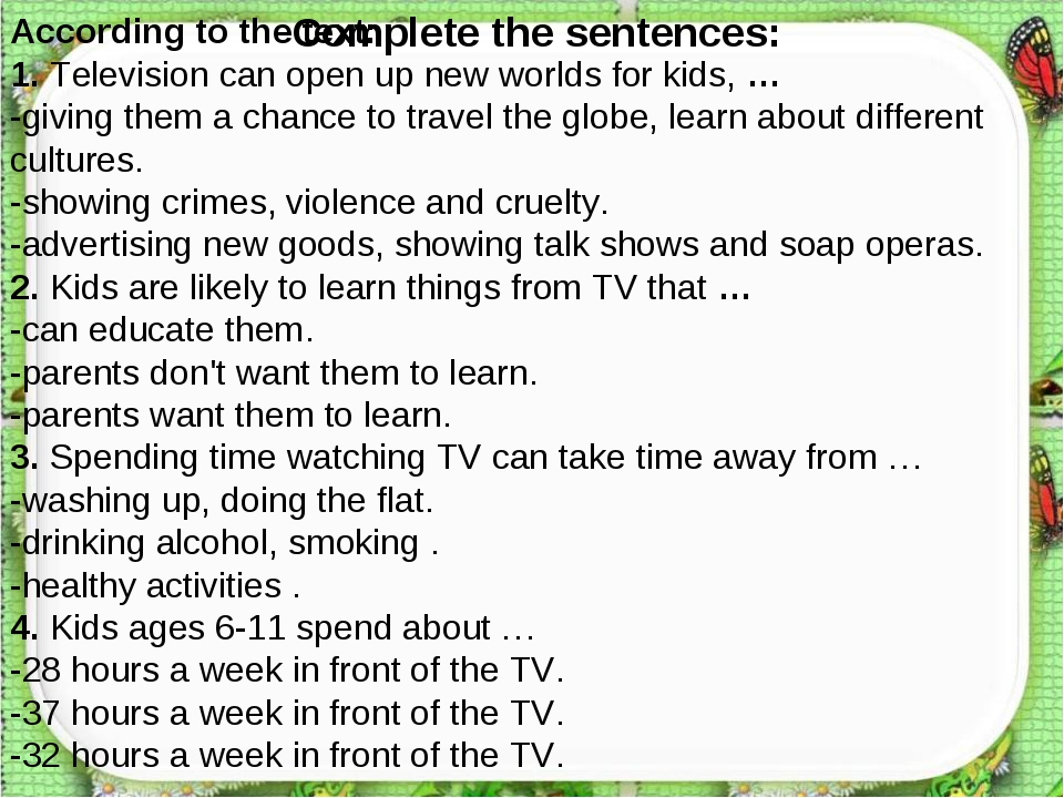 Complete the sentences: According to the text: 1. Television can open up new...