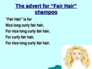 """The advert for """"Fair Hair"""" shampoo """"Fair Hair"""" is for Nice long curly fair ha"""