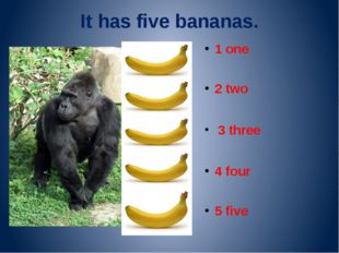It has five bananas. 1 one 2 two 3 three 4 four 5 five