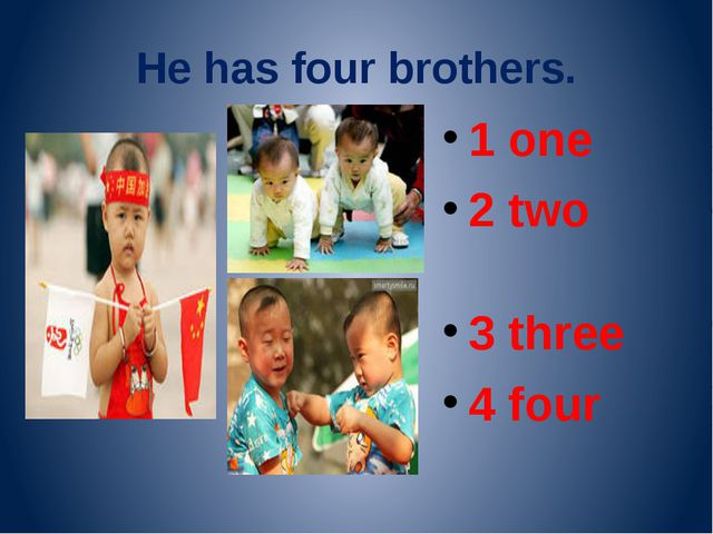 He has four brothers. 1 one 2 two 3 three 4 four
