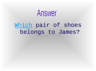 Which pair of shoes belongs to James?