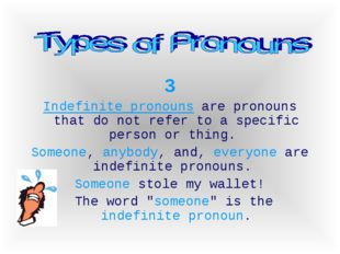 3 Indefinite pronouns are pronouns that do not refer to a specific person or