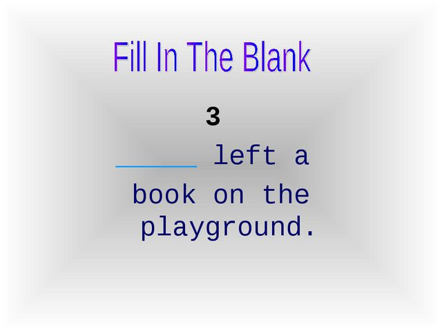 3 _____ left a book on the playground.