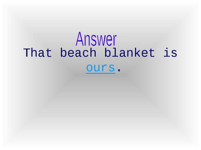 That beach blanket is ours.