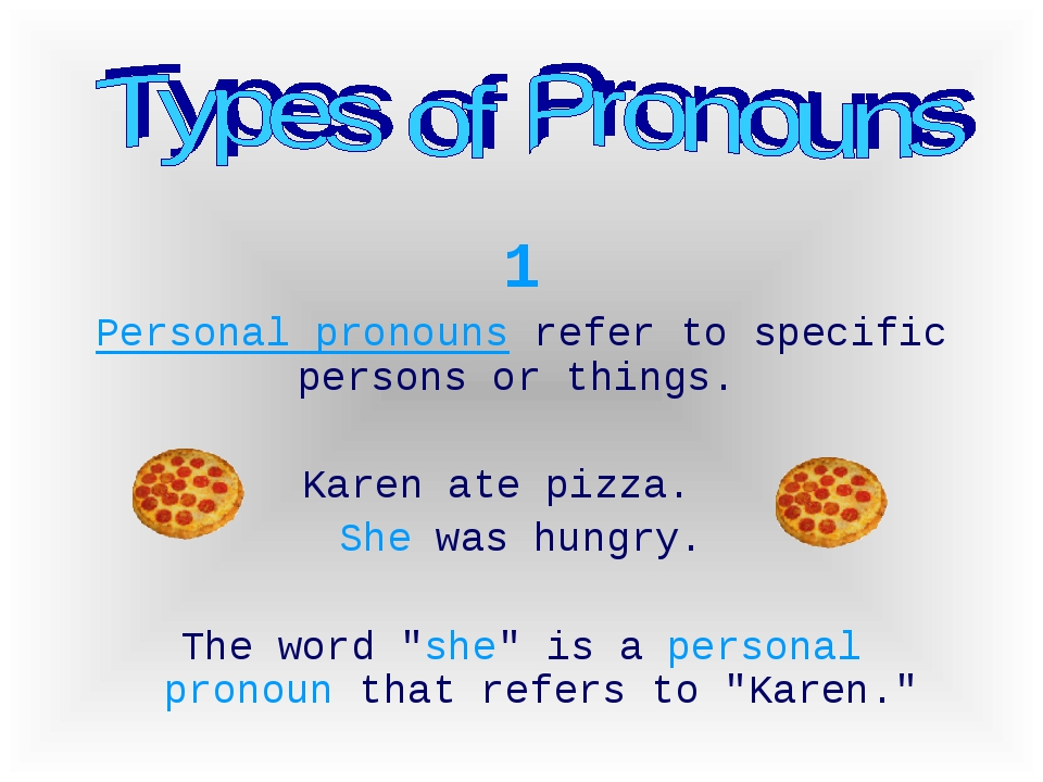 1 Personal pronouns refer to specific persons or things. Karen ate pizza. She...