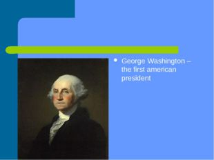 George Washington –the first american president