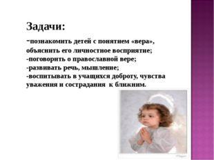 Задачи: -познакомить детей с понятием «вера», объяснить его личностное воспр