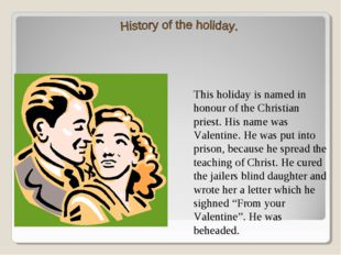 This holiday is named in honour of the Christian priest. His name was Valenti